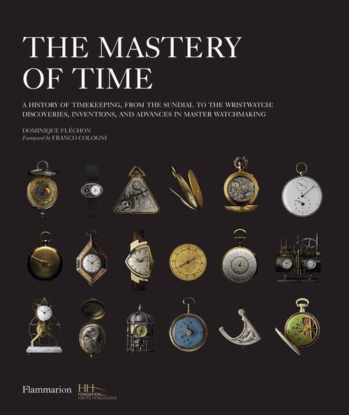 The mastery of time - a history of timekeeping, from the sundial to the wristwatch: discoveries, inv