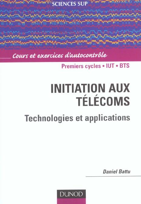 Initiation aux telecoms ; technologies et applications ; cours et exercices d'autocontrole