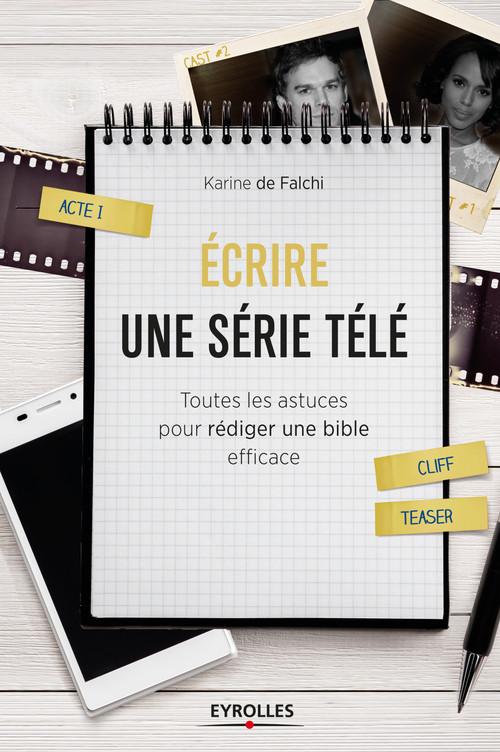 écrire une série télé ; toutes les astuces pour rédiger une bible efficace