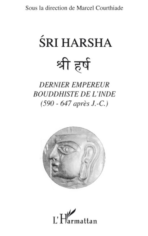 Sri Harsha ; dernier empereur bouddhiste de l'Inde (590-647 après J -C)