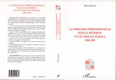 La formation professionnelle dans le bâtiment et les travaux publics 1950-1990