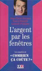 Vente Livre Numérique : L'Argent par les fenêtres  - Jean-Pierre Pernaut - Laurent Fontaine - Pascal Bataille