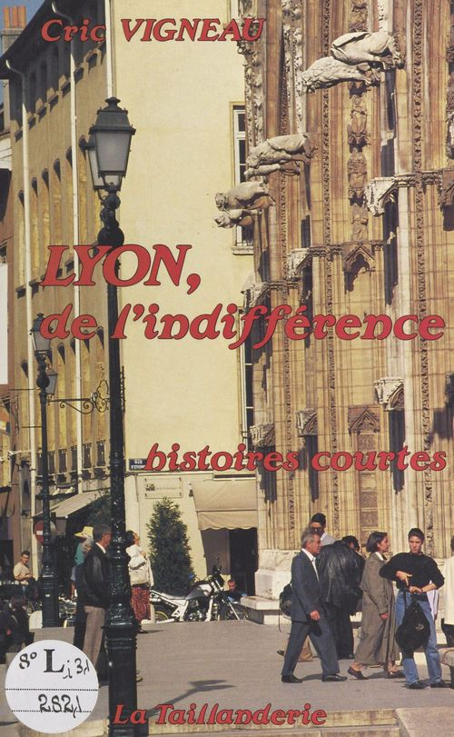 Lyon, de l'indifférence : histoires courtes  - Cric Vigneau