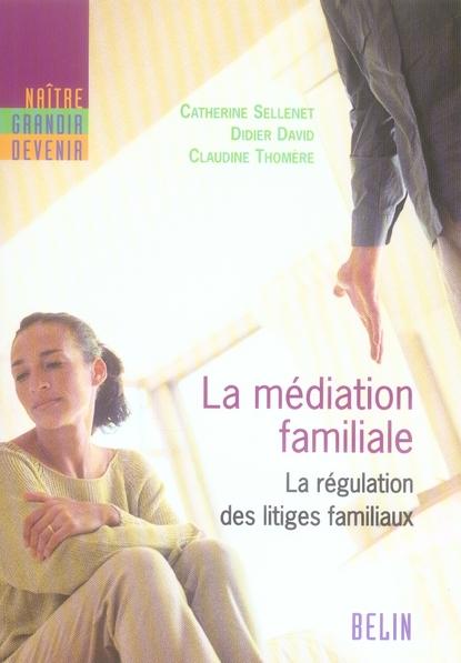 La mediation familiale ; la régulation des litiges familiaux