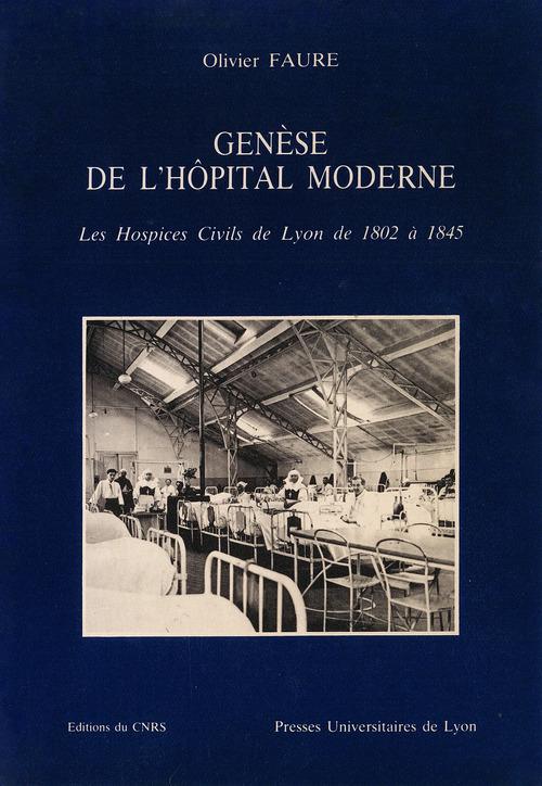 Genese de l'hopital moderne. les hospices civils de lyon de 1802 a 1845