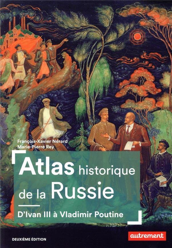 Atlas historique de la Russie ; d'Ivan III à Vladimir Poutine (2e édition)