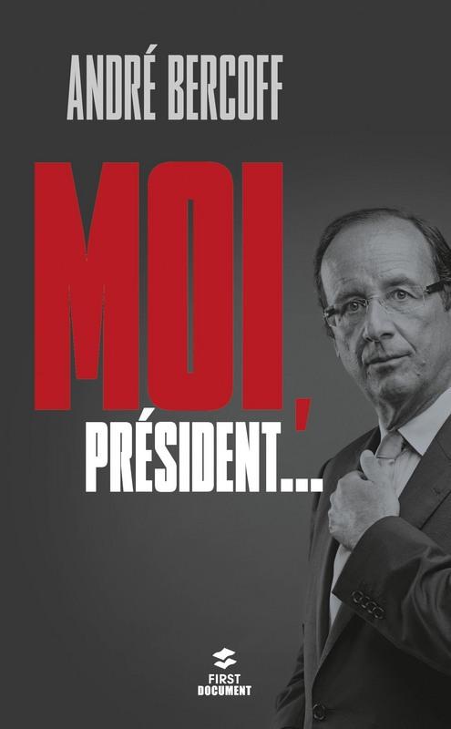 Moi, Président...  - Andre Bercoff