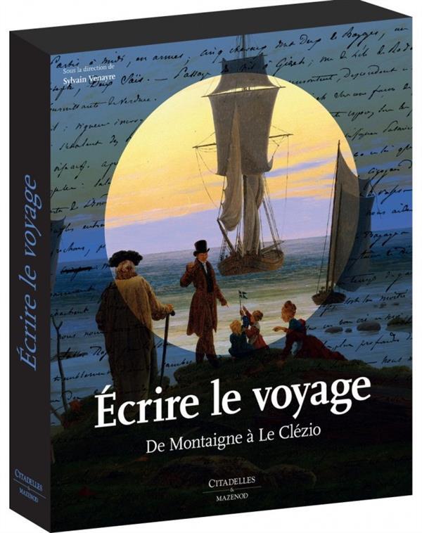 écrire le voyage ; de Montaigne à Le Clézio