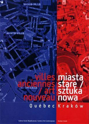 Villes anciennes / art nouveau ; miasta stare / sztuka nowa ; Québec ; Kraków