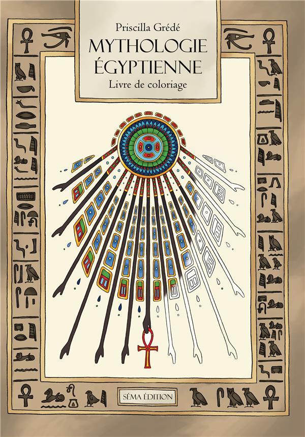 Mythologie Egyptienne Le Livre De Coloriage Priscilla Grede Sema Diffusion Papeterie Coloriage Montbarbon Bourg En Bresse