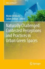 Naturally Challenged: Contested Perceptions and Practices in Urban Green Spaces  - Nicola Dempsey - Julian Dobson