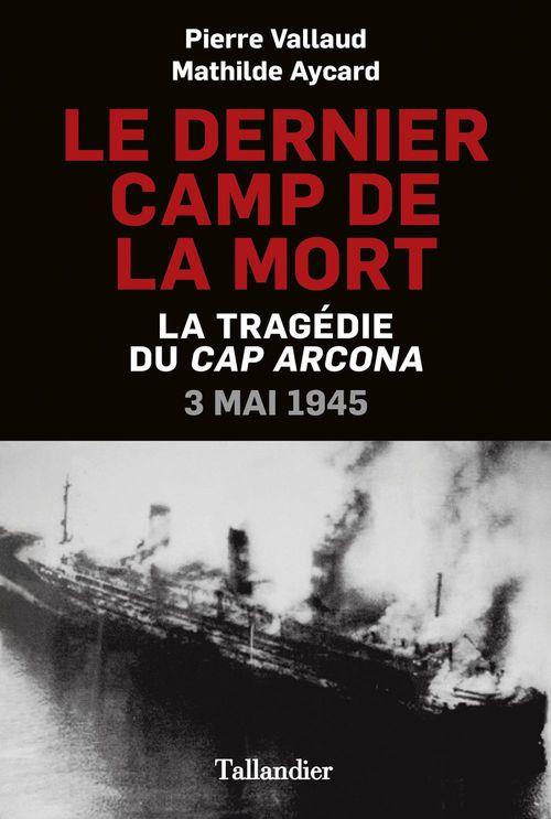 Le dernier camp de la mort ; la tragédie du Cap Arcona ; 3 mai 1945