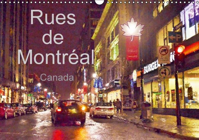 Rues de Montréal (Calendrier mural 2016 DIN A3 horizontal) ; Montréal en toutes saisons et en toutes circonstances (Calendrier mensuel)