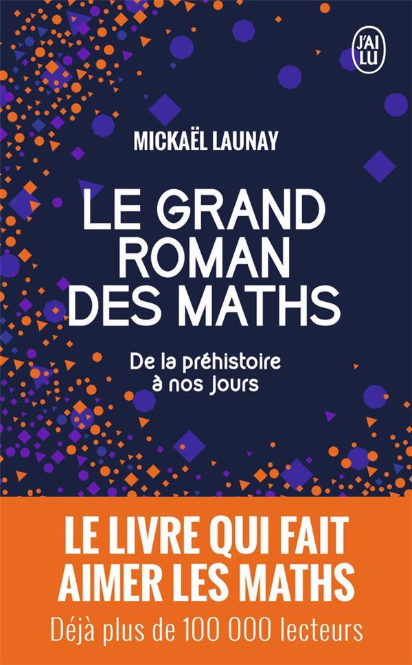 Le grand roman des maths ; de la préhistoire à nos jours