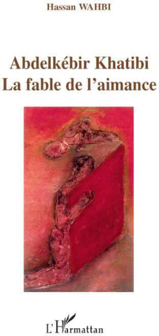 Abdelkebir Khatibi ; La Fable De L'Aimance