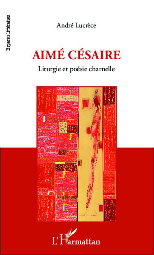 Aimé Césaire ; liturgie et poésie charnelle