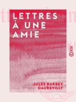 Vente Livre Numérique : Lettres à une amie  - Jules Barbey d'Aurevilly