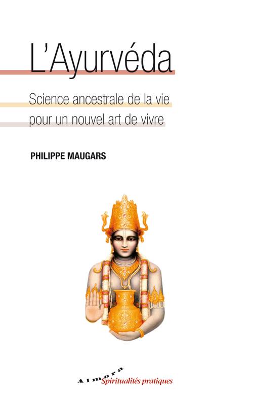 L'ayurvéda ; science ancestrale de la vie pour un nouvel art de vivre