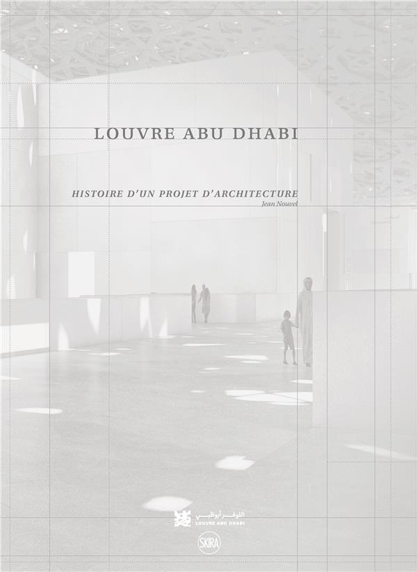 Louvre Abu Dhabi ; histoire d'un projet d'architecture