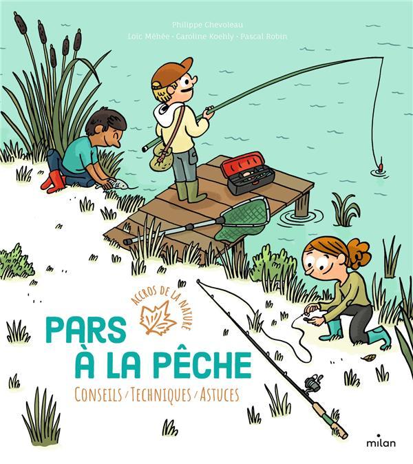 PARS A LA PECHE - CONSEILS - TECHNIQUES - ASTUCES