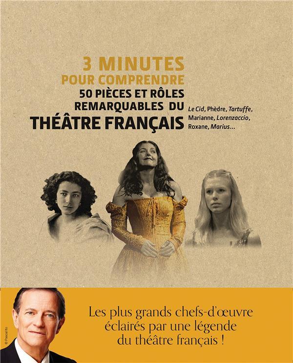 3 minutes pour comprendre ; 50 pièces et rôles remarquables du théâtre français