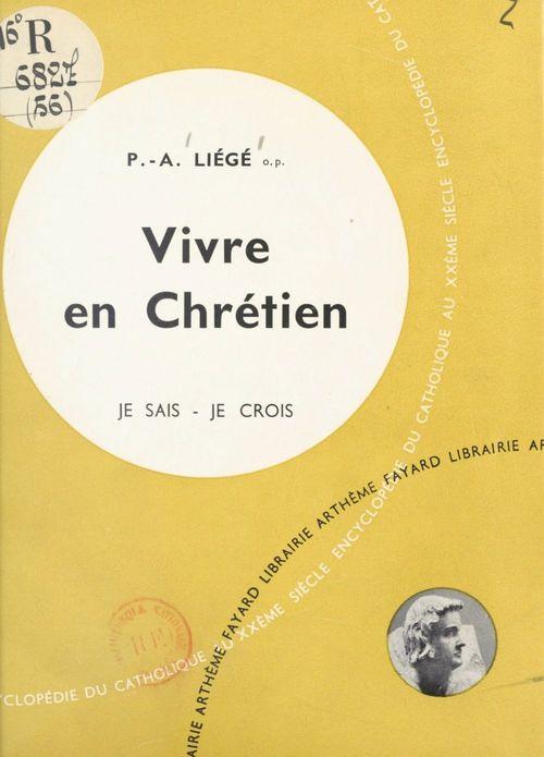Vivre en chrétien  - Pierre-Andre Liege