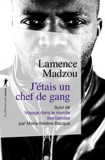 J'étais un chef de gang ; voyage dans le monde des bandes  - Madzou/Bacque - Lamence MADZOU - Marie-Hélène BACQUÉ