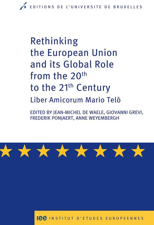 Rethinking the european union and its global role from the 20th to the 21st century ; liber amicorum Mario Telo