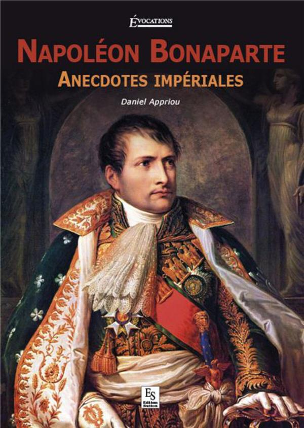 Napoléon Bonaparte ; anecdoctes impériales