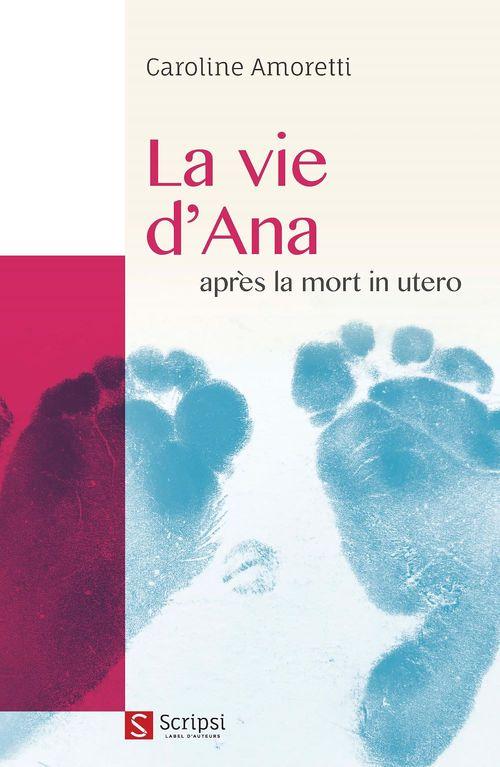 La vie d'Ana après la mort in utero  - Caroline Amoretti