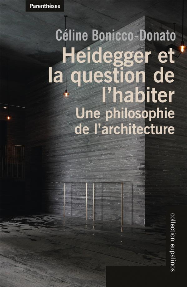 Heidegger et la question de l'habiter ; une philosophie de l'architecture