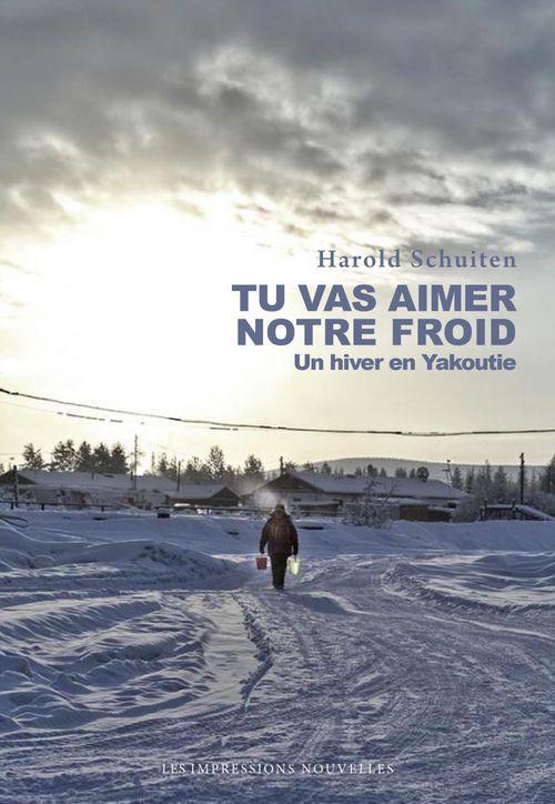 Tu vas aimer notre froid ; un hiver en Yakoutie