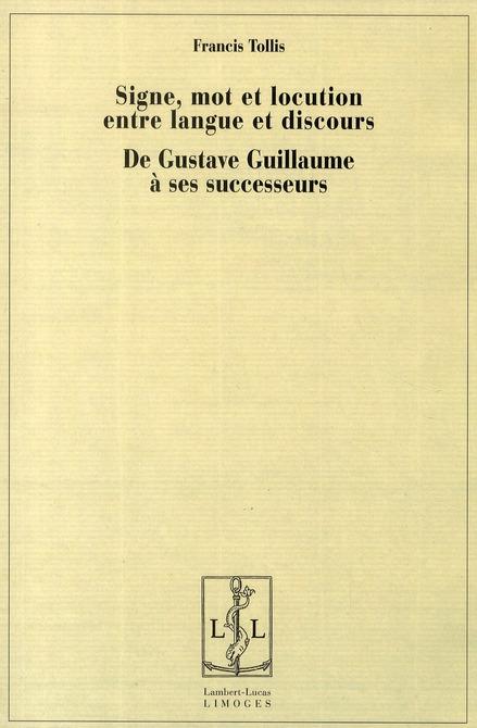 Signe, mot et locution entre langue et discours ; de Gustave Guillaume à ses successeurs