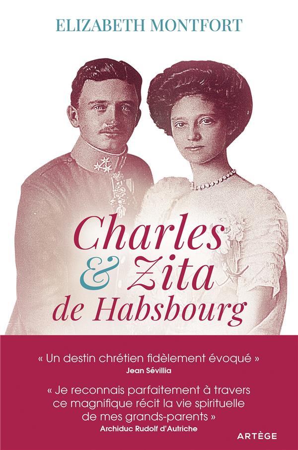 CHARLES ET ZITA DE HABSBOURG : ITINERAIRE SPIRITUEL D'UN COUPLE