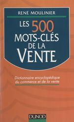 Vente Livre Numérique : Les 500 mots-clés de la vente  - René Moulinier