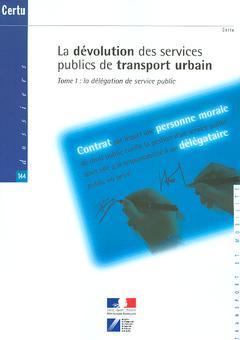 La Devolution Des Services Publics De Transport Urbain T.1 ; La Delegation De Service Public