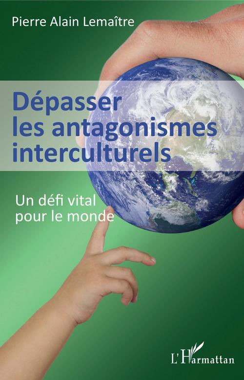 dépasser les antagonismes interculturels ; un défi vital pour le monde