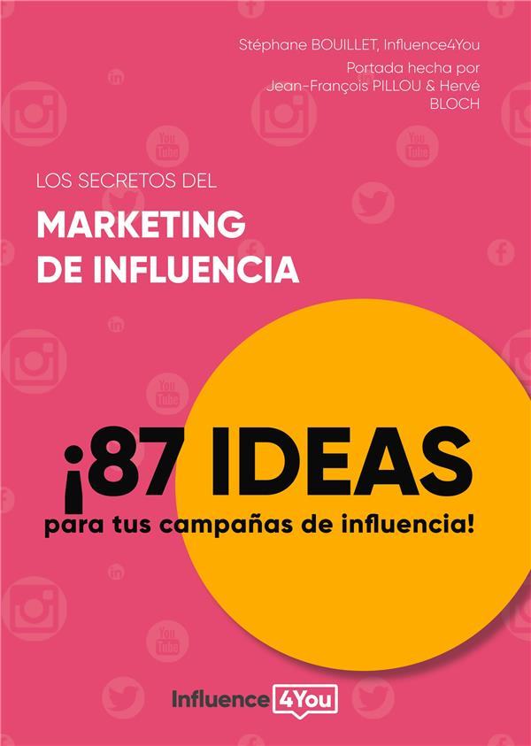 los secretos del marketing de influencia ; 87 ideas para tus campanas de influencia!