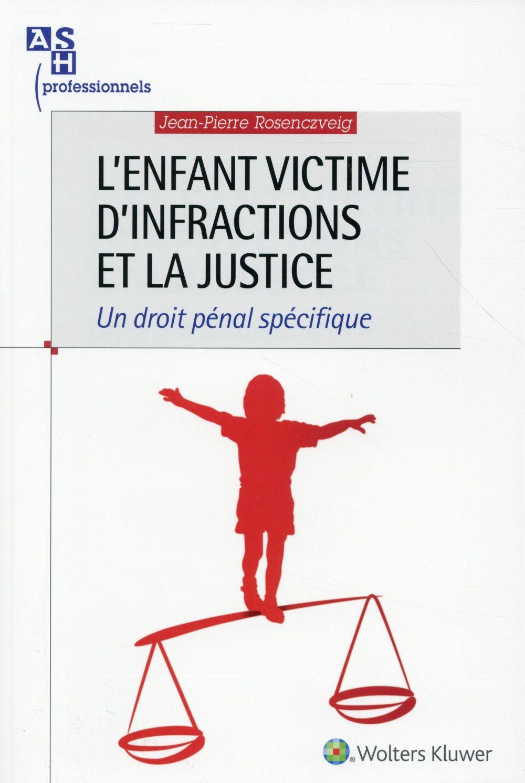 L'enfant victime d'infractions et la justice ; un droit pénal spécifique