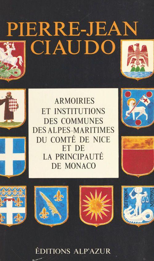 Armoiries et institutions des communes des Alpes-Maritimes, du comté de Nice et de la principauté de Monaco