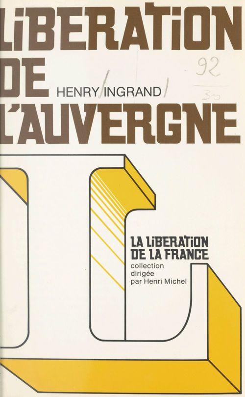 Libération de l'Auvergne  - Henry Ingrand