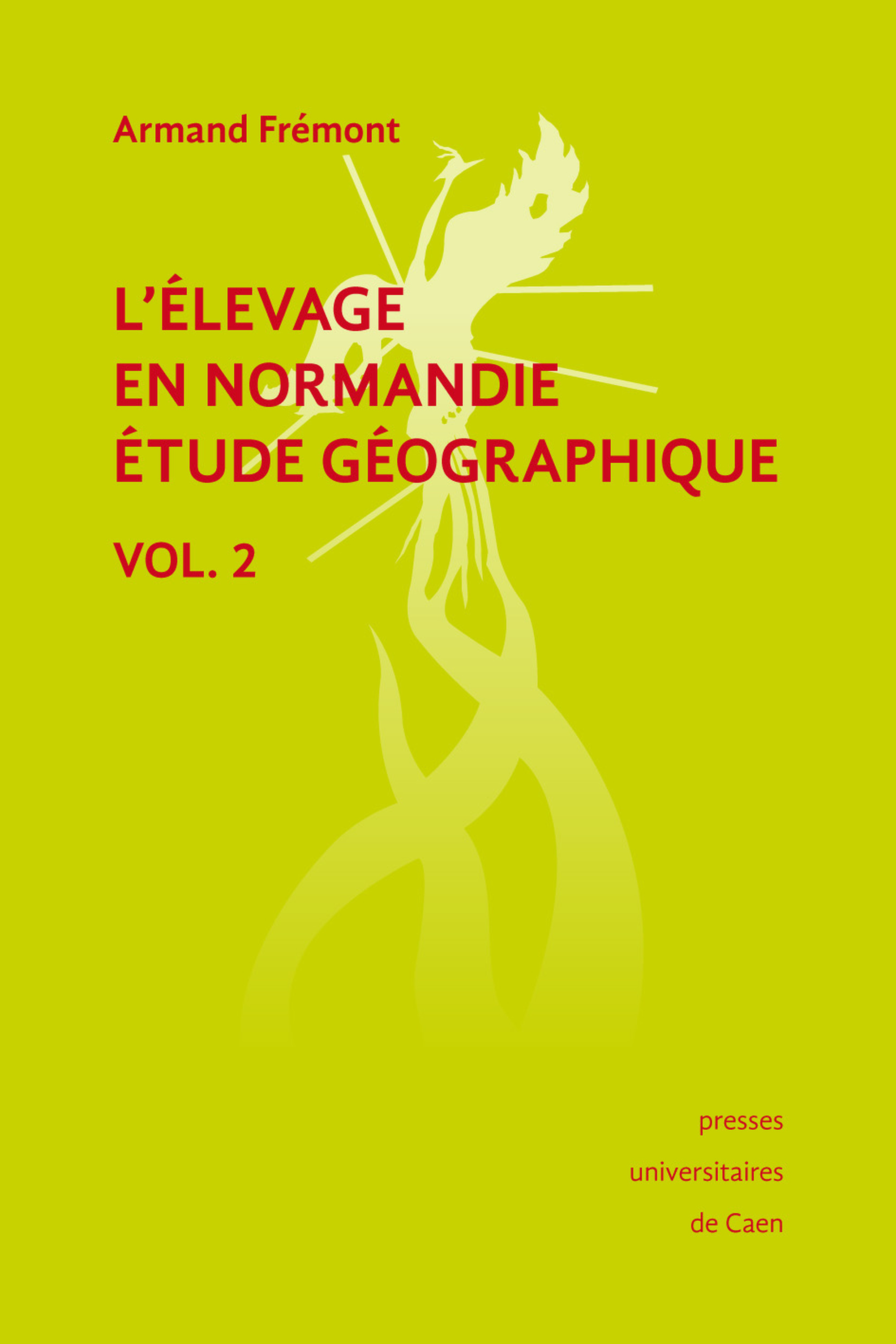 L'élevage en Normandie, étude géographique. Volume II
