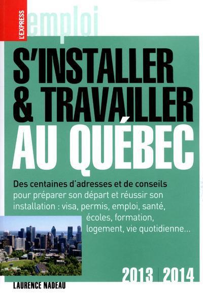 S'Installer Et Travailler Au Quebec (Edition 2013-2014)