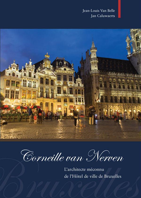 Corneille Van Nerven ; l'architecte méconnu de l'Hôtel de ville de Bruxelles