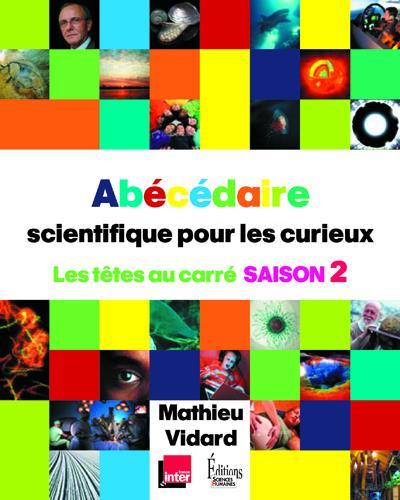 abécédaire scientifique pour les curieux ; les têtes au carré saison 2