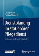 Dienstplanung im stationären Pflegedienst  - Christine Woodruff - Lars Herrmann
