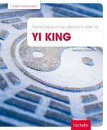 Prenez les bonnes décisions avec le Yi King  - Nathalie Chassériau