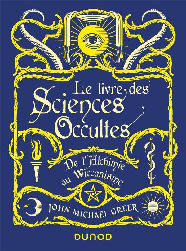 Le livre des sciences occultes ; de l'alchimie au wiccanisme