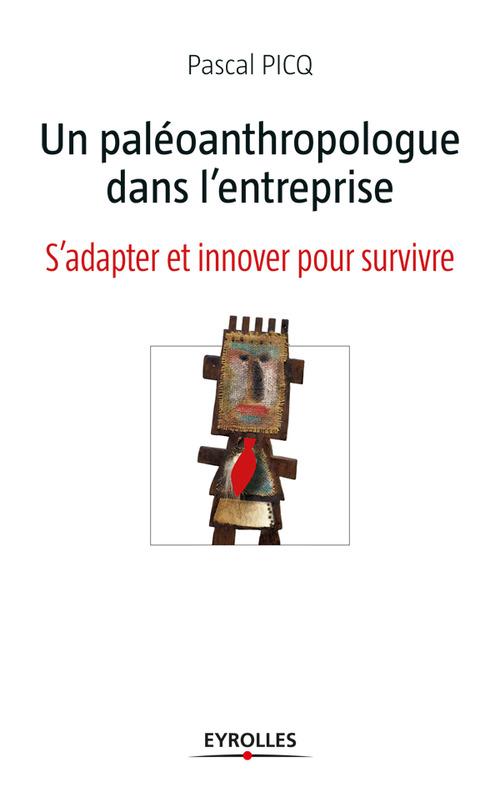 le paléoanthropologue dans l'entreprise ; s'adapter et innover pour survivre