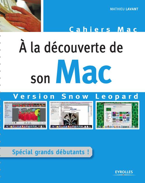 à la découverte de son Mac ; version Snow Leopard ; spécial grands débutants !